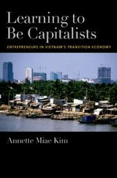 Learning to be Capitalists: Entrepreneurs in Vietnams Transition Economy