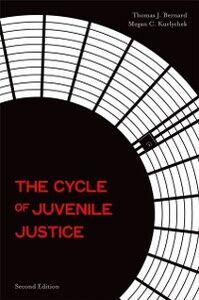 Ebook in inglese Cycle of Juvenile Justice Bernard, Thomas J. , Kurlychek, Megan C.