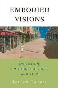 Ebook in inglese Embodied Visions: Evolution, Emotion, Culture, and Film Grodal, Torben