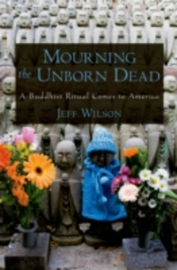 Ebook in inglese Mourning the Unborn Dead: A Buddhist Ritual Comes to America Wilson, Jeff