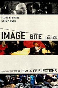 Foto Cover di Image Bite Politics: News and the Visual Framing of Elections, Ebook inglese di Erik Page Bucy,Maria Elizabeth Grabe, edito da Oxford University Press
