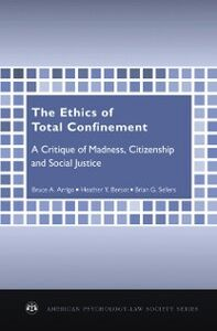 Ebook in inglese Ethics of Total Confinement: A Critique of Madness, Citizenship, and Social Justice Arrigo, Bruce A. , Bersot, Heather Y. , Sellers, Brian G.