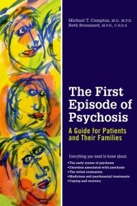 Ebook in inglese First Episode of Psychosis: A Guide for Patients and Their Families Broussard, Beth , Compton, Michael T