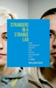 Foto Cover di Strangers in a Strange Lab: How Personality Shapes Our Initial Encounters with Others, Ebook inglese di William Ickes, edito da Oxford University Press