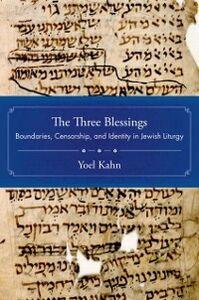 Ebook in inglese Three Blessings: Boundaries, Censorship, and Identity in Jewish Liturgy Kahn, Yoel