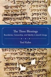 Three Blessings: Boundaries, Censorship, and Identity in Jewish Liturgy