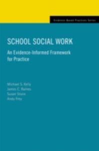 Ebook in inglese School Social Work: An Evidence-Informed Framework for Practice Kelly, Michael S. , Raines, James C. , Stone, Susan