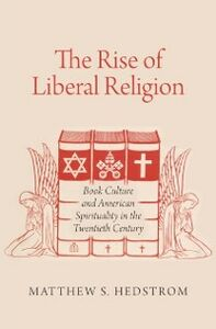 Ebook in inglese Rise of Liberal Religion: Book Culture and American Spirituality in the Twentieth Century Hedstrom, Matthew S.