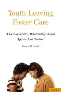 Ebook in inglese Youth Leaving Foster Care: A Developmental, Relationship-Based Approach to Practice Smith, Wendy B.