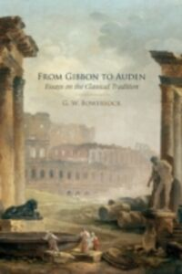 Ebook in inglese From Gibbon to Auden: Essays on the Classical Tradition Bowersock, G.W.