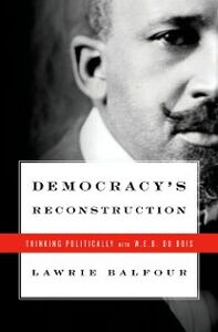 Foto Cover di Democracys Reconstruction: Thinking Politically with W.E.B. Du Bois, Ebook inglese di Lawrie Balfour, edito da Oxford University Press