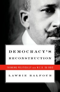 Ebook in inglese Democracys Reconstruction: Thinking Politically with W.E.B. Du Bois Balfour, Lawrie