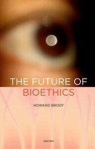 Ebook in inglese Future of Bioethics Brody, Howard