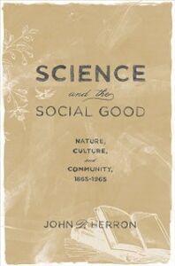 Foto Cover di Science and the Social Good: Nature, Culture, and Community, 1865-1965, Ebook inglese di John P. Herron, edito da Oxford University Press