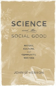 Ebook in inglese Science and the Social Good: Nature, Culture, and Community, 1865-1965 Herron, John P.