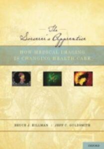Foto Cover di Sorcerers Apprentice: How Medical Imaging Is Changing Health Care, Ebook inglese di Jeff Goldsmith,Bruce Hillman, edito da Oxford University Press