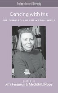 Foto Cover di Dancing with Iris: The Philosophy of Iris Marion Young, Ebook inglese di  edito da Oxford University Press