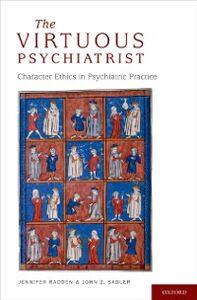 Ebook in inglese Virtuous Psychiatrist: Character Ethics in Psychiatric Practice Radden, Jennifer , Sadler, John