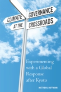 Ebook in inglese Climate Governance at the Crossroads: Experimenting with a Global Response after Kyoto Hoffmann, Matthew J.