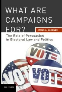 Ebook in inglese What are Campaigns For? The Role of Persuasion in Electoral Law and Politics Gardner, James A