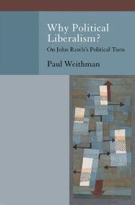 Ebook in inglese Why Political Liberalism?: On John Rawlss Political Turn Weithman, Paul