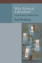 Why Political Liberalism?: On John Rawlss Political Turn