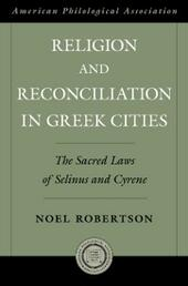 Religion and Reconciliation in Greek Cities: The Sacred Laws of Selinus and Cyrene