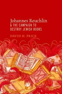 Foto Cover di Johannes Reuchlin and the Campaign to Destroy Jewish Books, Ebook inglese di David Price, edito da Oxford University Press