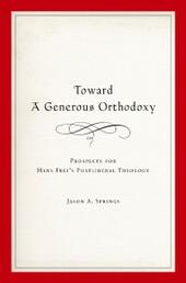 Toward a Generous Orthodoxy: Prospects for Hans Freis Postliberal Theology