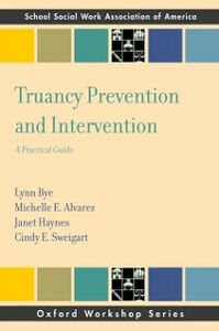 Ebook in inglese Truancy Prevention and Intervention: A Practical Guide Alvarez, Michelle E. , Bye, Lynn , Haynes, Janet , Sweigar, weigart