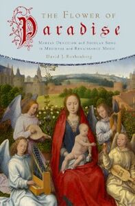 Foto Cover di Flower of Paradise: Marian Devotion and Secular Song in Medieval and Renaissance Music, Ebook inglese di David J. Rothenberg, edito da Oxford University Press