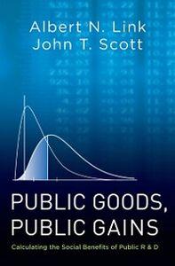 Foto Cover di Public Goods, Public Gains: Calculating the Social Benefits of Public R&D, Ebook inglese di Albert N. Link,John T. Scott, edito da Oxford University Press