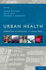 Ebook in inglese Urban Health: Combating Disparities with Local Data Benjamins, Maureen , Shah, Ami , Whitman, Steven