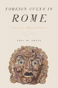 Ebook in inglese Foreign Cults in Rome: Creating a Roman Empire Orlin, Eric
