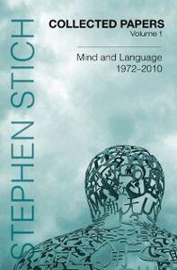 Foto Cover di Collected Papers, Volume 1: Mind and Language, 1972-2010, Ebook inglese di Stephen Stich, edito da Oxford University Press