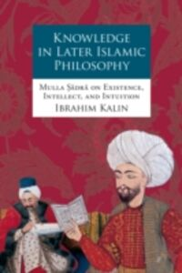 Ebook in inglese Knowledge in Later Islamic Philosophy: Mulla Sadra on Existence, Intellect, and Intuition Kalin, Ibrahim
