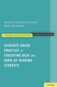 Ebook in inglese Evidence-Based Practice in Educating Deaf and Hard-of-Hearing Students Marschark, Marc , Spencer, Patricia Elizabeth