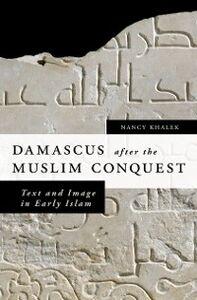 Foto Cover di Damascus after the Muslim Conquest: Text and Image in Early Islam, Ebook inglese di Nancy Khalek, edito da Oxford University Press