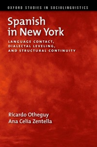 Ebook in inglese Spanish in New York: Language Contact, Dialectal Leveling, and Structural Continuity Otheguy, Ricardo , Zentella, Ana Celia