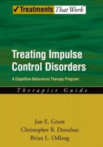 Ebook in inglese Treating Impulse Control Disorders: A Cognitive-Behavioral Therapy Program, Therapist Guide Donahue, Christopher B. , Grant, Jon E. , Odlaug, Brian L.