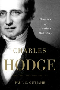Ebook in inglese Charles Hodge: Guardian of American Orthodoxy Gutjahr, Paul C.
