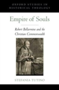 Ebook in inglese Empire of Souls: Robert Bellarmine and the Christian Commonwealth Tutino, Stefania