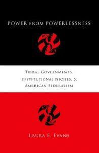 Foto Cover di Power from Powerlessness: Tribal Governments, Institutional Niches, and American Federalism, Ebook inglese di Laura E. Evans, edito da Oxford University Press