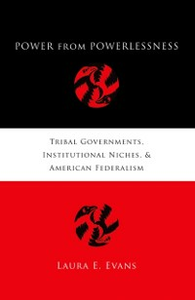 Ebook in inglese Power from Powerlessness: Tribal Governments, Institutional Niches, and American Federalism Evans, Laura E.