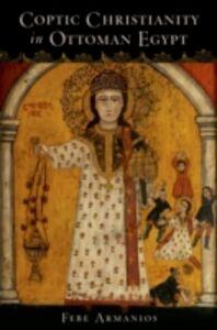 Ebook in inglese Coptic Christianity in Ottoman Egypt Armanios, Febe