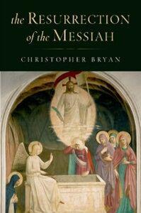 Foto Cover di Resurrection of the Messiah, Ebook inglese di Christopher Bryan, edito da Oxford University Press