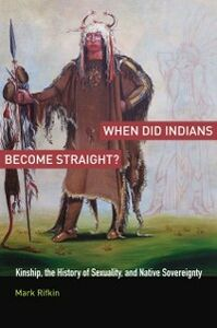 Foto Cover di When Did Indians Become Straight?: Kinship, the History of Sexuality, and Native Sovereignty, Ebook inglese di Mark Rifkin, edito da Oxford University Press