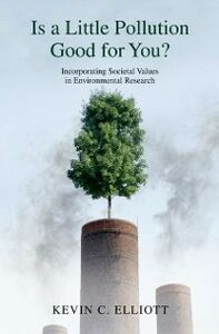 Ebook in inglese Is a Little Pollution Good for You?: Incorporating Societal Values in Environmental Research Elliott, Kevin C.