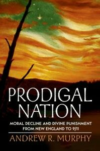 Ebook in inglese Prodigal Nation: Moral Decline and Divine Punishment from New England to 9/11 Murphy, Andrew R.