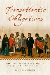 Transatlantic Obligations: Creating the Bonds of Family in Conquest-Era Peru and Spain